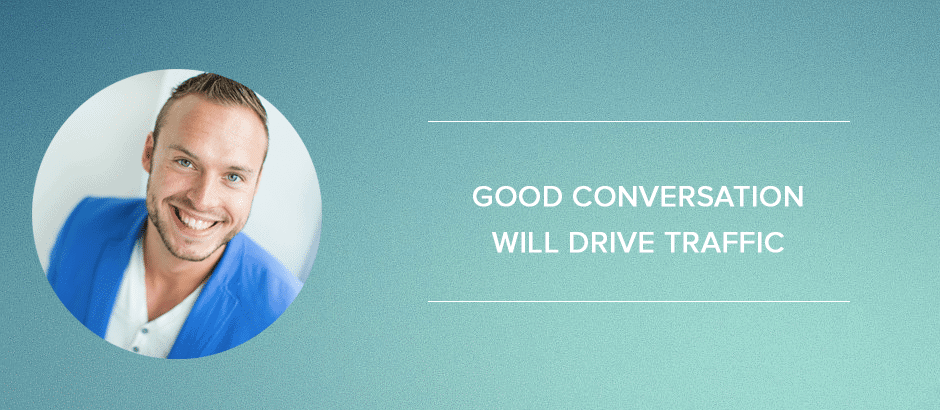 Good conversation will drive traffic